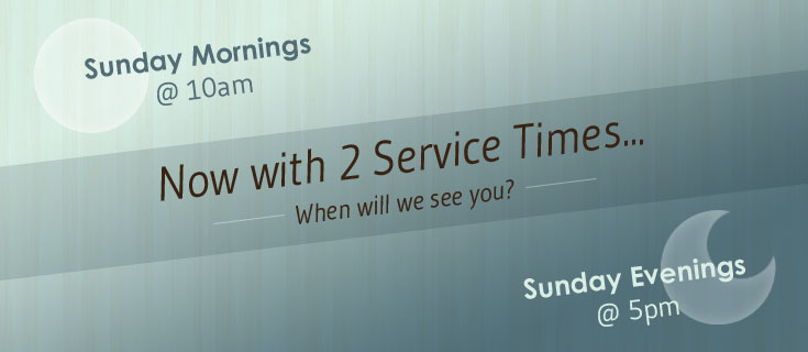 Join us Sunday morning...or Sunday Night!